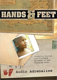Hands & Feet: Inspiring Stories and Firsthand Accounts of God Changing Lives