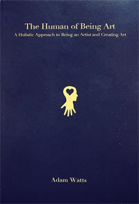 The Human of Being Art: A Holistic Approach to Being an Artist and Creating Art