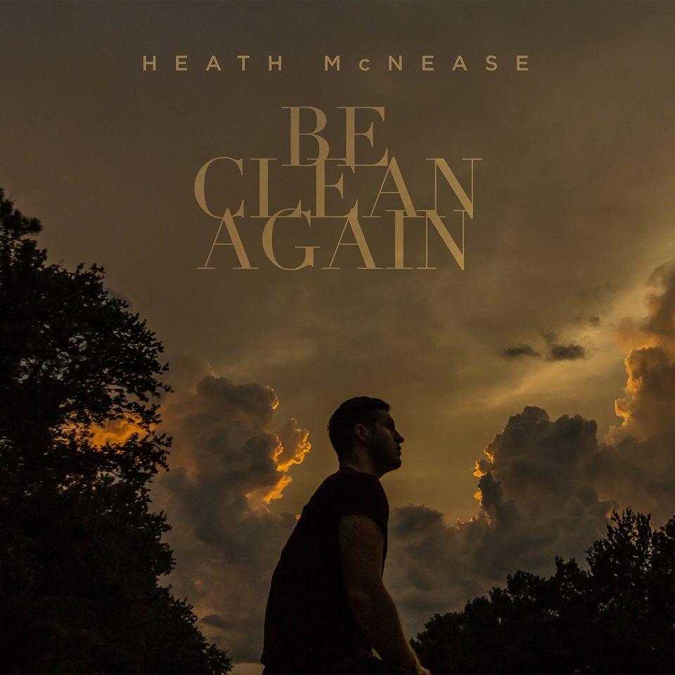 Heath McNease - Be Clean Again 2019
