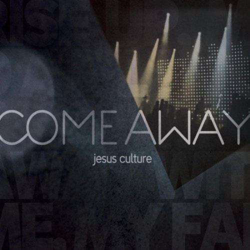 Jesus Culture - Come Away (2010) DVDRip
