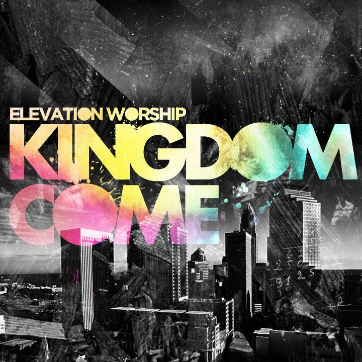 Elevation Worship Quot Kingdom Come Quot Review