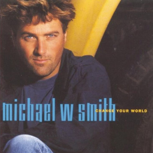 Michael W Smith Change Your World