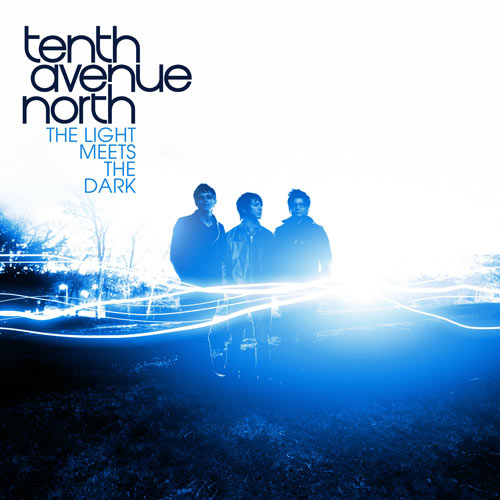 Tenth Avenue North The Light Meets The Dark Review