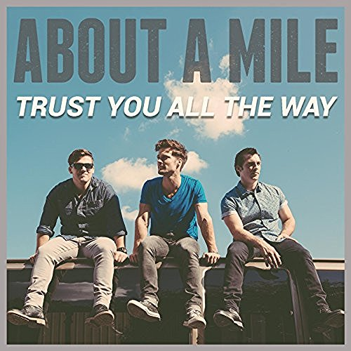 """Jesusfreakhideout.com: About A Mile, """"Trust You All The"""
