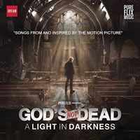 Various Artists, God's Not Dead: A Light In Darkness (Songs From and Inspired By the Motion Picture)