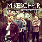 MIKESCHAIR, All or Nothing