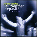 All Together Separate, Ardent Worship: All Together Separate Live
