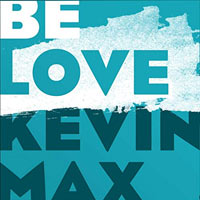 Kevin Max, Be Love - Single