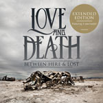 Love and Death, Between Here and Lost: Expanded Edition