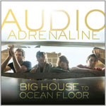Audio Adrenaline, Big House To Ocean Floor