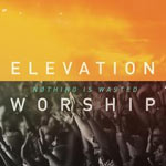 Elevation Worship, Nothing Is Wasted