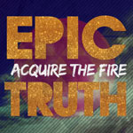 Acquire The Fire, Epic Truth