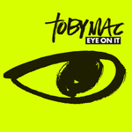 TobyMac, Eye On It
