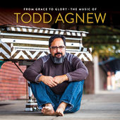 Todd Agnew, From Grace to Glory: The Music of Todd Agnew