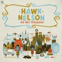 HAWK NELSON, HAWK NELSON IS MY FRIEND