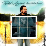 Todd Agnew, How To Be Loved