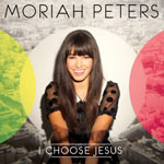 Moriah Peters, I Choose Jesus
