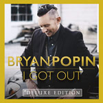 Bryan Popin, I Got Out (Deluxe Edition)
