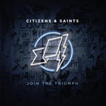 Citizens and Saints, Join The Triumph