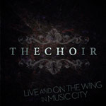 The Choir, LIVE and ON the WING in Music City