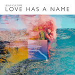 Jesus Culture, Love Has A Name