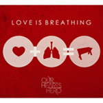Our Hearts Hero, Love Is Breathing