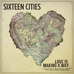 Sixteen Cities, Love Is Making A Way