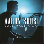 Aaron Shust, Love Made a Way (Live)