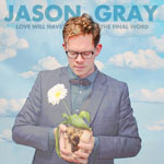 Jason Gray, Love Will Have the Final Word