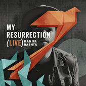 Daniel Bashta, My Resurrection (Live)