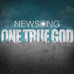 Newsong, One True God