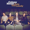 Colony House, Only The Lonely