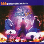 Paul Colman Trio, Live Electric