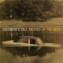 Caedmon's Call, Raising Up The Dead