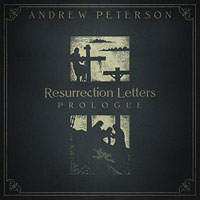 Andrew Peterson, Resurrection Letters: Prologue