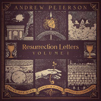 Andrew Peterson, Resurrection Letters, Vol. 1
