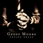 Geoff Moore, Saying Grace