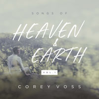 Corey Voss, Songs of Heaven and Earth (Vol. 1)