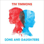 Tim Timmons, Sons & Daughters