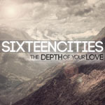 Sixteen Cities, The Depth of Your Love