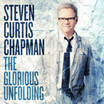 Steven Curtis Chapman, The Glorious Unfolding