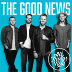 All Things New, The Good News
