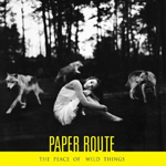 Paper Route, The Peace of Wild Things