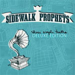 Sidewalk Prophets, These Simple Truths (Deluxe Edition)