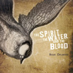 Ryan Delmore, The Spirit, The Water and The Blood