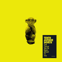 Tenth Avenue North, The Things We've Been Afraid to Say - EP