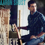 Aaron Shust, This Is What We Believe