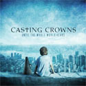 Casting Crowns, Until The Whole World Hears