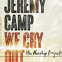 Jeremy Camp, We Cry Out The Worship Project