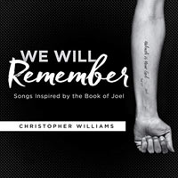 Christopher Williams, We Will Remember: Songs Inspired by the Book of Joel